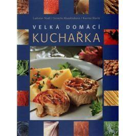 Velká domácí kuchařka - Ladislav Nodl, Jarmila Mandžuková, Karina Havlů