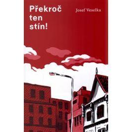 Překroč ten stín - Josef Veselka