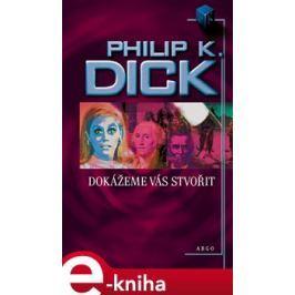 Dokážeme vás stvořit - Philip K. Dick