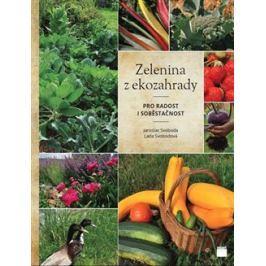 Zelenina z ekozahrady pro radost i soběstačnost - Lada Svobodová, Jaroslav Svoboda