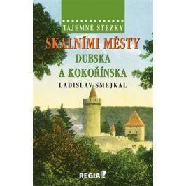 Skalními městy Dubska a Kokořínska - Ladislav Smejkal