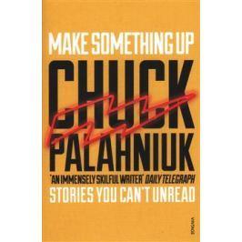 Make Something Up - Chuck Palahniuk