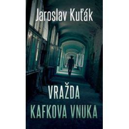 Vražda Kafkova vnuka - Jaroslav Kuťák