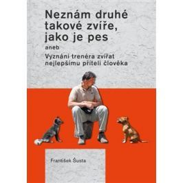Neznám druhé takové zvíře, jako je pes - František Šusta