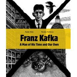 Franz Kafka - A Man of His Time and Our Own - Radek Malý, Renáta Fučíková