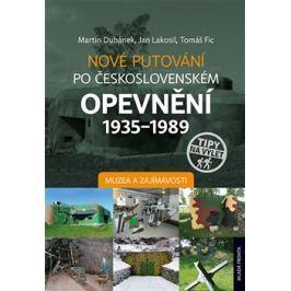 Nové putování po československém opevnění 1935-1989 - Muzea a zajímavosti - Tomáš Fic, Martin Dubánek, Jan Lakosil