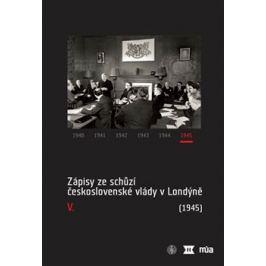 Zápisy ze schůzí československé vlády v Londýně V. (1945)