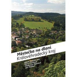 Městečka na dlani - Královéhradecký kraj - Petra Machová, Jan Tluchoř, Vladimíra Paterová