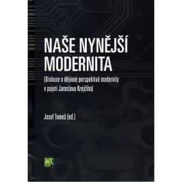Naše nynější modernita: Diskuse o dějinné perspektivě modernity v pojetí J. Krejčího