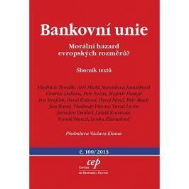 Bankovní unie Morální hazard evropských rozměrů?: Sborník textů č.100/2013 s předmluvou Václava Klau