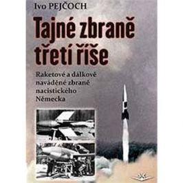 Tajné zbraně třetí říše: Raketové a dálkově naváděné zbraně nacistického Německa