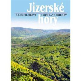 Jizerské hory 3: O lesích, dřevě a ochraně přírody