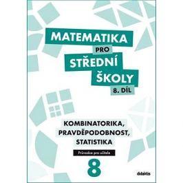 Matematika pro střední školy 8.díl Průvodce pro učitele: Kombinatorika, pravděpodobnost, statistika