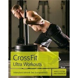 CrossFit Ultra Workouts: Intenzivní trénink bez kompromisů