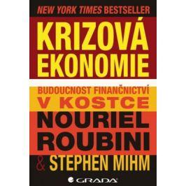 Krizová ekonomie - Budoucnost finančnictví v kostce - Roubini Nouriel, Mihm Stephen