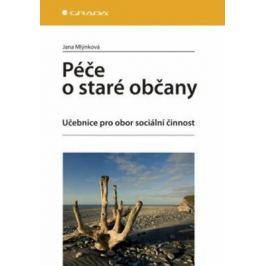Péče o staré občany. Učebnice pro obor sociální činnost - Jana Mlýnková