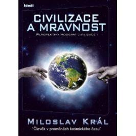 Civilizace a mravnost - Miloslav Král
