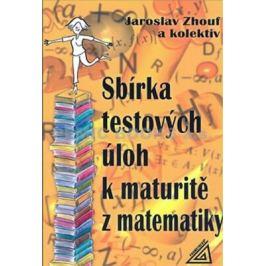 Sbírka testových úloh k maturitě z matematiky - Jaroslav Zhouf