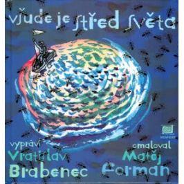 Všude je střed světa - Vratislav Brabenec