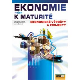 Ekonomie nejen k maturitě - Ekonomické výpočty a projekty - Jana Bellová