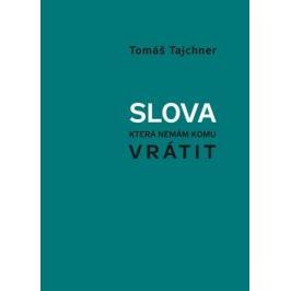 Slova, která nemám komu vrátit - Tomáš Tajchner