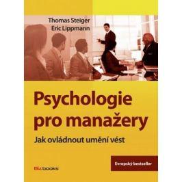Psychologie pro manažery - Thomas Steiger; Eric Lippmann