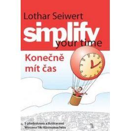 Simplify your time – Konečně mít čas - Lothart Seiwert, Werner Tiki Küstenmacher