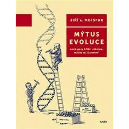 Mýtus evoluce - Jiří A. Mejsnar