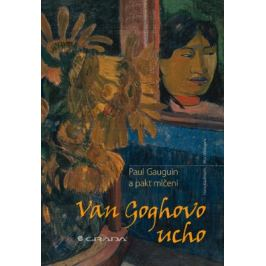 Van Goghovo ucho - Paul Gauguin a pakt mlčení - Hans Kaufmann, Rita Wildegans