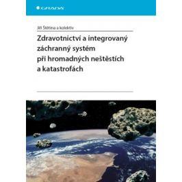 Zdravotnictví a integrovaný zachranný systém při hromadných neštěstích a katastrofách - Jiří Štětina