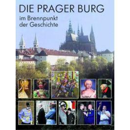 Die Prager Burg: Brennpunkt der Geschichte
