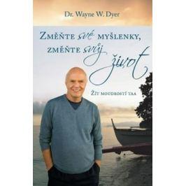 Změnte své myšlenky, změňte svůj život - Wayne W. Dyer
