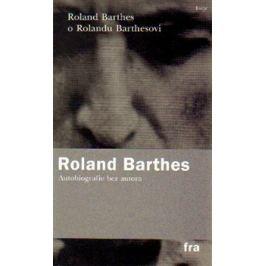 Roland Barthes o Rolandu Barthesovi - Roland Barthes