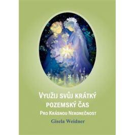 Využij svůj krátký pozemský čas pro krásnou nekonečnost - Gisela Weidner