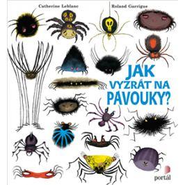 Jak vyzrát na pavouky? - Catherine Leblanc, Roland Garrigue