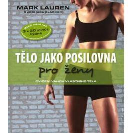 Tělo jako posilovna pro ženy - cvičení vahou vlastního těla - Mark Lauren