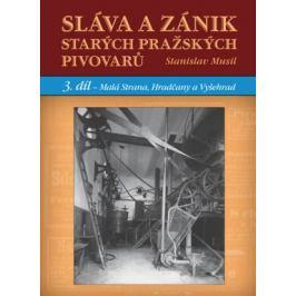 Sláva a zánik starých pražských pivovarů 3 - Malá Strana, Hradčany a Vyšehrad - Stanislav Musil