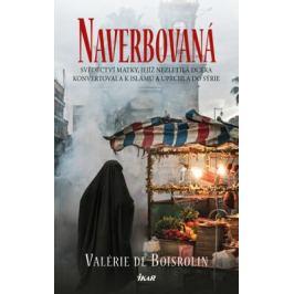 Naverbovaná - Svědectví matky, jejíž nezletilá dcera konvertovala k islámu a uprchla do Sýrie - de Boisrolin Valérie