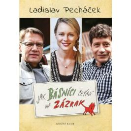 Jak básníci čekají na zázrak - Ladislav Pecháček