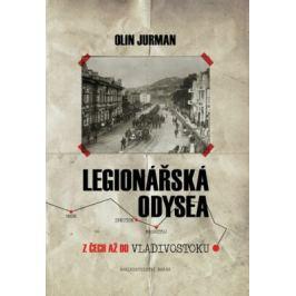 Legionářská odysea - Z Čech až do Vladivostoku - Olin Jurman