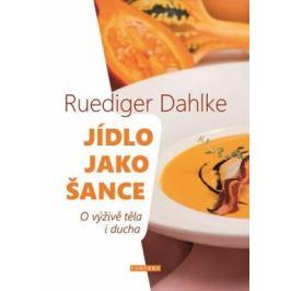 Jídlo jako šance - O výživě těla i ducha - Ruediger Dahlke