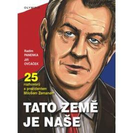 Tato země je naše - 25 rozhovorů s prezidentem Milošem Zemanem - Radim Panenka; Jiří Ovčáček