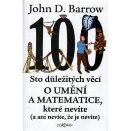 Sto důležitých věcí o matematice a umění, které nevíte (a ani nevíte, že je nevíte) - John D. Barrow