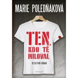 Ten, kdo tě miloval - Marie Poledňáková