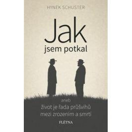 Jak jsem potkal aneb život je řada průšvihů mezi zrozením a smrtí - Hynek Schuster