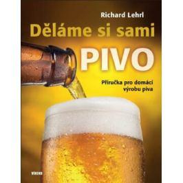 Děláme si sami pivo - Příručka pro domácí výrobu piva - Lehrl Richard