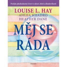 Měj se ráda - Louise L. Hay, Dane Heather, Ahlea Khadro