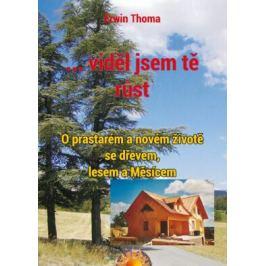 ...viděl jsem tě růst - O prastarém a novém životě se dřevem, lesem a Měsícem - Thoma Erwin