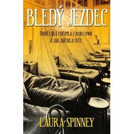 Bledý jezdec - Španělská chřipka z roku 1918 a jak změnila svět - Laura Spinney