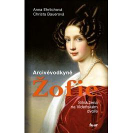 Arcivévodkyně Žofie - Ehrlichová Anna, Bauerová Christa